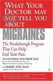 What Your Doctor may NOT Tell You about Migraines