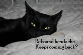 Rebound headache - keeps coming back?